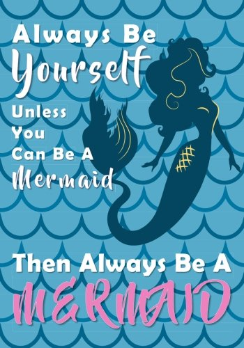 Read Online Always Be Yourself Unless You Can Be A Mermaid Notebook (7 x 10 Inches): A Classic Ruled/Lined 7x10 Inch Notebook/Journal/Composition Book To Write In ... Aunt and Other Women and Teen Girls pdf