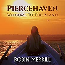 Piercehaven: Welcome to the Island Audiobook by Robin Merrill Narrated by Rebecca Winder