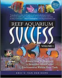 Reef Aquarium Success Volume 1 Learn How To Maintain A Beautiful MiniOcean Environment Within Your Tank