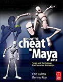 img - for How to Cheat in Maya 2012: Tools and Techniques for Character Animation book / textbook / text book