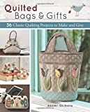 quilted 36 - Quilted Bags and Gifts: 36 Classic Quilting Projects to Make and Give