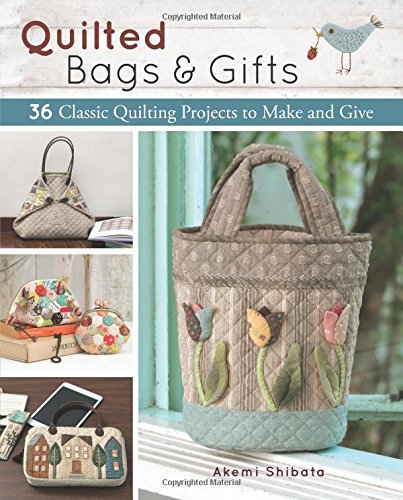 - Quilted Bags and Gifts: 36 Classic Quilting Projects to Make and Give