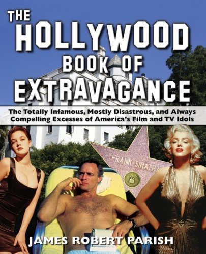 Download The Hollywood Book of Extravagance: The Totally Infamous, Mostly Disastrous, and Always Compelling Excesses of America's Film and TV Idols PDF