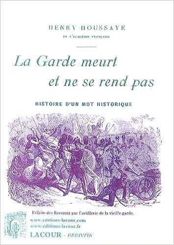 Téléchargement La Garde meurt et ne se rend pas : Histoire d'un mot historique pdf ebook