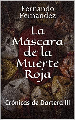 La Máscara de la Muerte Roja: Crónicas de Dartera III por Fernando Fernández
