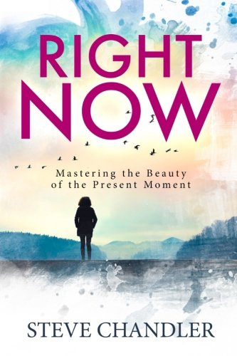 Right Now: Mastering the Beauty of the Present Moment