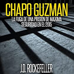 Chapo Guzman: La Fuga de Una Prision de Maxima Seguridad en el 2015 [Chapo Guzman: Escape from a Maximum Security Prison in 2015]