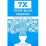 7X YOUR BLOG TRAFFIC: A beginners guide on how to increase your blog traffic,get website visitors and make more...