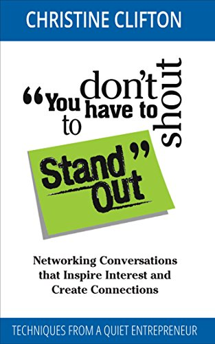 - You don't have to shout to Stand Out: Networking Conversations that Inspire Interest and Create Connections (Techniques from a quiet entrepreneur)