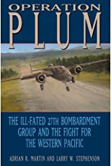 Operation PLUM: The Ill-fated 27th Bombardment Group and the Fight for the Western Pacific (Williams-Ford Texas A&M University Military History Series) Hardcover