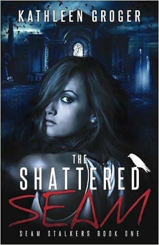 The Shattered Seam (Seam Stalkers) (Volume 1) by Kathleen Groger
