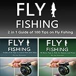 Fly Fishing: 2 in 1 Guide of 100 Tips on Fly Fishing | Joe Steender