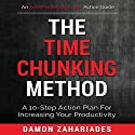 The Time Chunking Method: A 10-Step Action Plan for Increasing Your Productivity Audiobook by Damon Zahariades Narrated by Joe Hempel