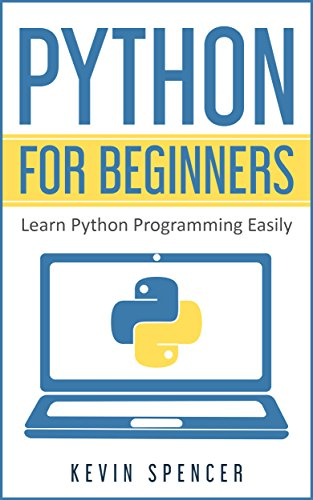 Python For Beginners: Learn Python Programming Easily by [Spencer, Kevin ]