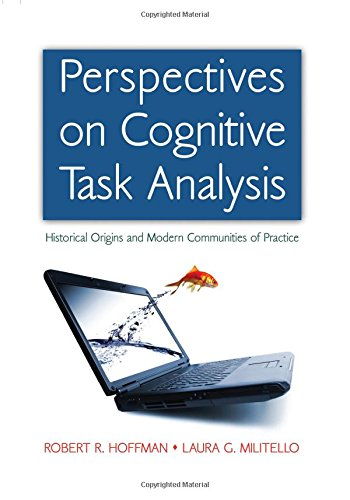 Perspectives on Cognitive Task Analysis: Historical Origins and Modern Communities of Practice (Expertise: Research and
