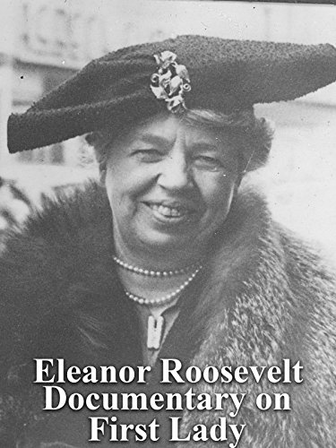 Eleanor Roosevelt Documentary on First Lady
