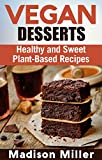 Vegan Desserts: Healthy and Sweet Plant-Based Recipes (Vegan Cookbooks Book 5)