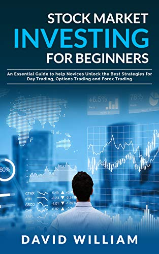 Stock Market Investing for Beginners: An Essential Guide to help Novices Unlock the Best Strategies for Day Trading, Options Trading and Forex Trading