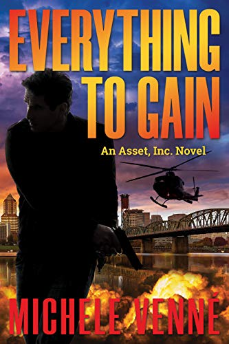 Everything to Gain, an Asset, Inc. Novel by Michele Venne