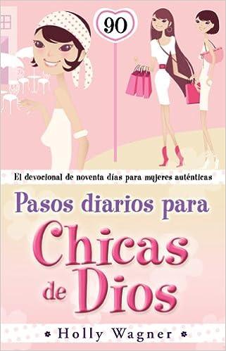 Pasos Diarios Para Chicas de Dios: El Devocional de Noventa Dias Para Mujeres Autenticas: Amazon.es: Holly Wagner: Libros