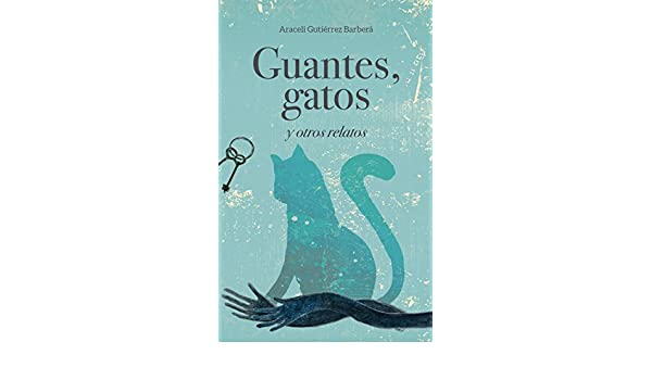 Amazon.com: Guantes, gatos y otros relatos (Spanish Edition ...