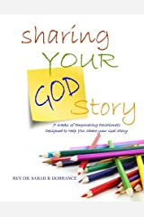 Sharing Your God Story - Devotionals: 7 Weeks of Empowering Devotionals Designed to Help You Share your God Story Paperback