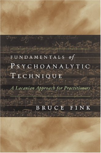 Fundamentals of Psychoanalytic Technique: A Lacanian Approach for Practitioners (Norton Professional Books)