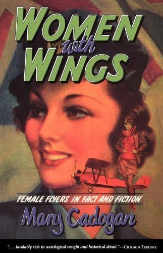 Women with Wings: Female Flyers in Fact and Fiction First edition by Cadogan, Mary (1993) Hardcover