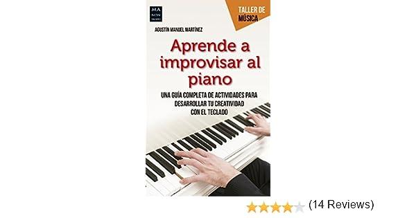 Aprende a improvisar al piano: Una guía completa de actividades para desarrollar tu creatividad con el teclado (Taller de música) eBook: Agustin Manuel ...