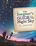 The Stargazer's Guide to the Night Sky, Jason Lisle, 0890516413