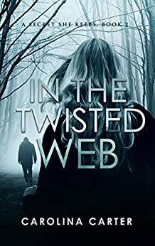 In the Twisted Web (A Secret She Keeps Book 2) by [Carter, Carolina]