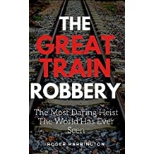 THE GREAT TRAIN ROBBERY: The Most Daring Heist The World Has Ever Seen