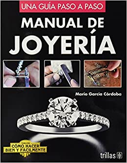 Manual de joyeria / Jewelry Manual: Una Guia Paso a Paso / A Step by Step Guide (Como Hacer Bien Y Facilmente / How to Do It Right and Easy) (Spanish ...