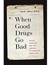 When Good Drugs Go Bad: Opium, Medicine, and the Origins of Canada's Drug Laws