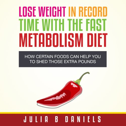 Lose Weight In Record Time With the Fast Metabolism Diet: How Certain Foods Can Help You To Shed Those Extra Pounds