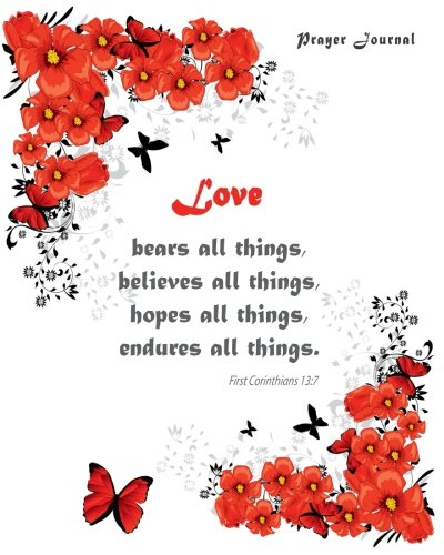 Prayer Journal: Love Bears All Things, Believes All Things, Hopes All Things, Endures All Things. - First Corinthians 13:7: 100-Page Praying Journal With Inspirational Scripture Quotations pdf