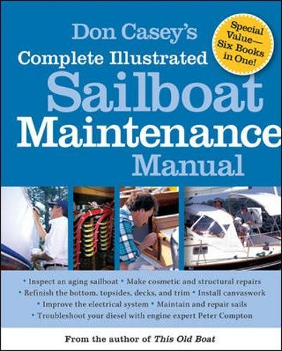 Don Casey's Complete Illustrated Sailboat Maintenance Manual: Including Inspecting the Aging Sailboat, Sailboat Hull and Deck Repair, Sailboat Refinishing, Sailbo by International Marine/Ragged Mountain Press