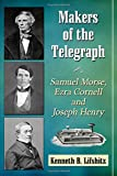 img - for Makers of the Telegraph: Samuel Morse, Ezra Cornell and Joseph Henry book / textbook / text book