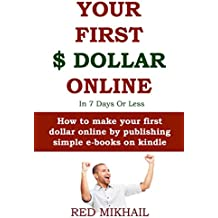 YOUR  FIRST DOLLAR ONLINE in 7 days or less (Absolute Beginners Only Training): How to make your first dollar online by publishing simple e-books on kindle