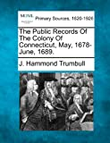 The Public Records of the Colony of Connecticut, May, 1678-June 1689, J Hammond Trumbull, 1277113084