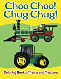Choo Choo! Chug Chug!: Coloring Book of Trains and Tractors