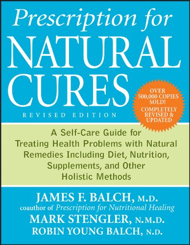 (Prescription for Natural Cures: A Self-Care Guide for Treating Health Problems with Natural Remedies Including Diet, Nutrition, Supplements, and Other Holistic)