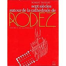 SEPT SIÈCLES AUTOUR DE LA CATHÉDRALE DE RODEZ