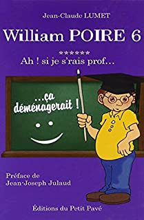 William Poire 06 : Ah ! Si je s'rais prof..., Lumet, Jean-Claude