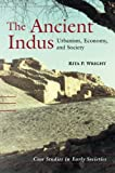 img - for The Ancient Indus: Urbanism, Economy, and Society (Case Studies in Early Societies) book / textbook / text book