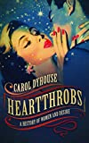 """Carol Dyhouse, """"Heartthrobs: A History of Women and Desire"""" (Oxford UP, 2017)"""