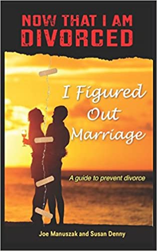 Now That I Am Divorced, I Figured Out Marriage: A guide to prevent