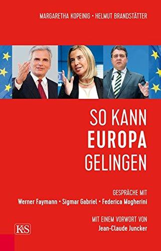 So kann Europa gelingen: Gespräche mit Werner Faymann, Sigmar Gabriel und Federica Mogherini