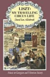 Liszt: My Travelling Circus Life (Music in Georgian and Victorian Society)