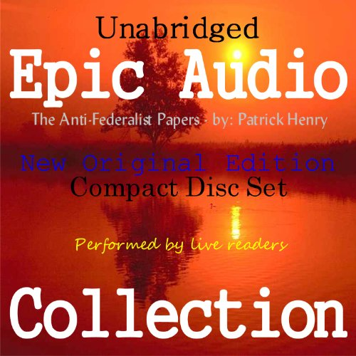 The Anti-Federalist Papers [Epic Audio Collection] by